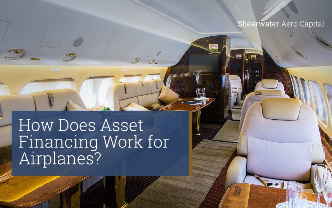 How Does Asset Financing Work for Airplanes?