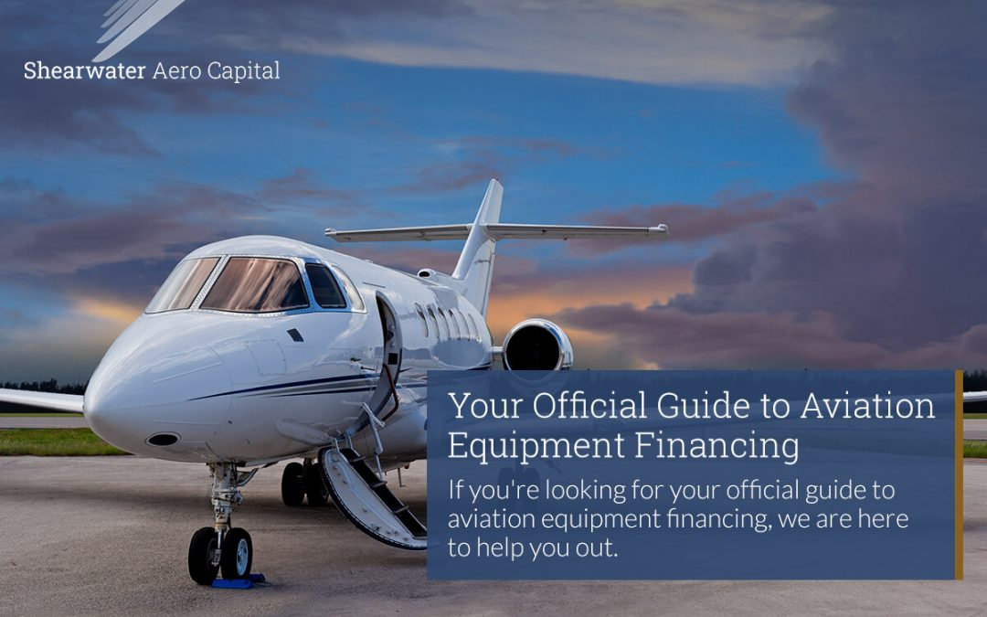 Your Official Guide to Aviation Equipment Financing