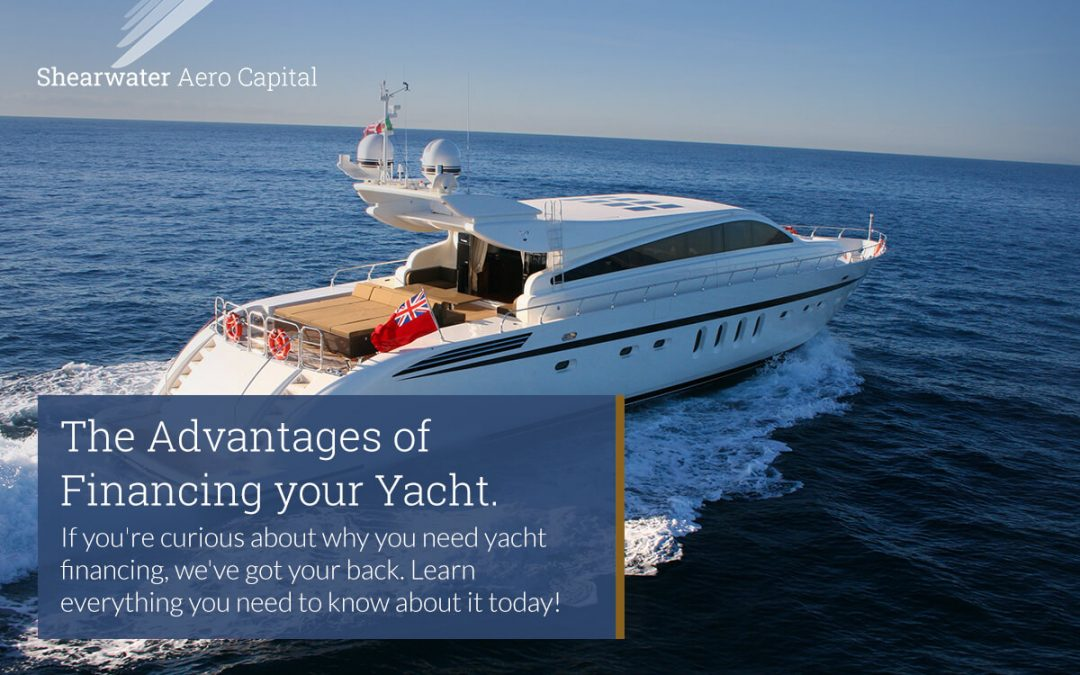 Yacht Financing: The Advantages of Financing your Yacht