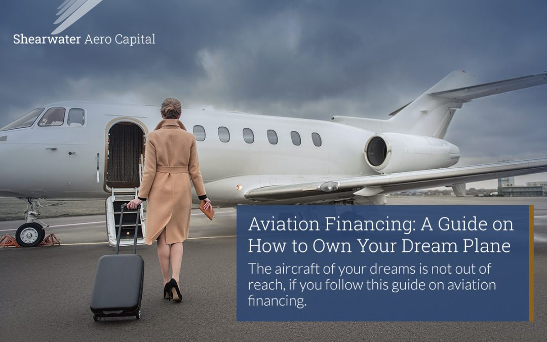 Aviation Financing: A Guide on How to Own Your Dream Plane