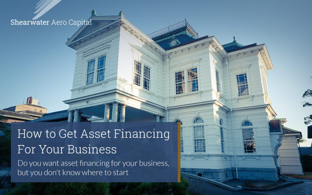 How to Get Asset Financing For Your Business